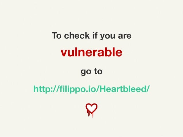 To check if you are vulnerable go to http://filippo.io/Heartbleed/