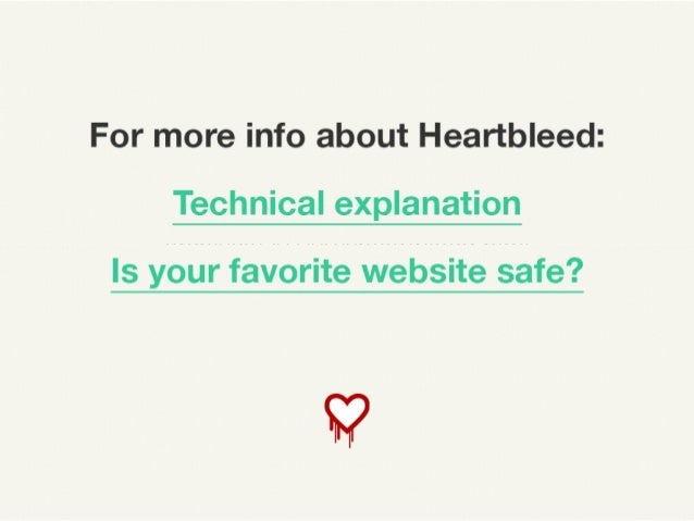 For more information about heart bleed: Technical explanation : https://www.schneier.com/blog/ archives/2014/04/heartbleed...