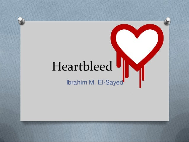 Heartbleed Ibrahim M. El-Sayed