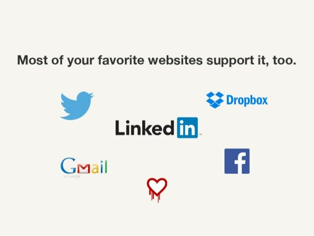 Most of your favorite websites support it, too.