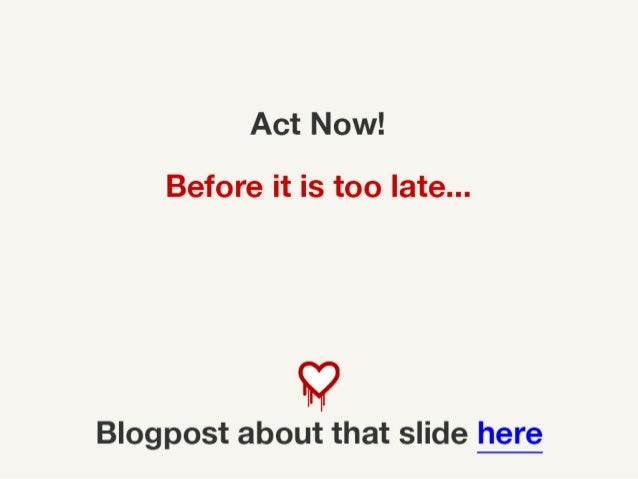 Act Now! Before it is too late… ! Blogpost about that slide here