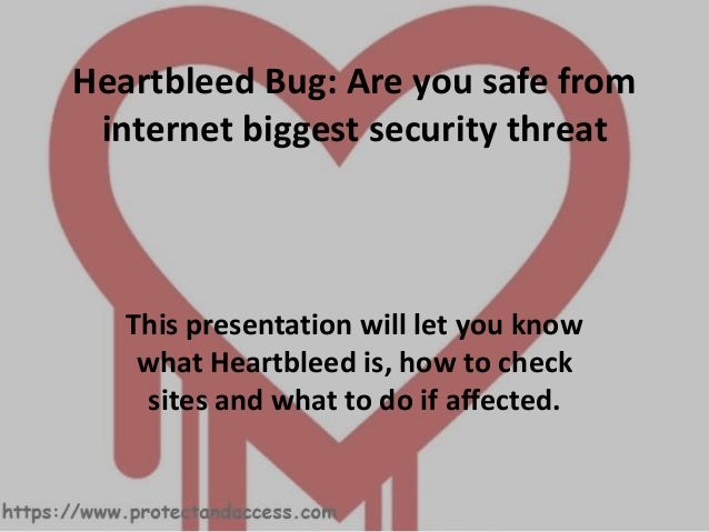 Heartbleed Bug: Are you safe from internet biggest security threat This presentation will let you know what Heartbleed is,...