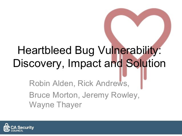 Heartbleed Bug Vulnerability: Discovery, Impact and Solution Robin Alden, Rick Andrews, Bruce Morton, Jeremy Rowley, Wayne...