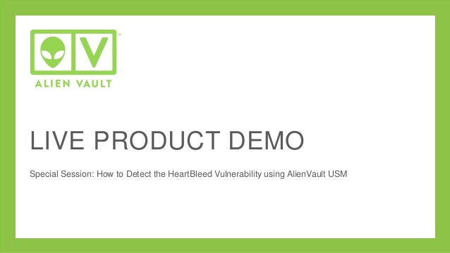 LIVE PRODUCT DEMO Special Session: How to Detect the HeartBleed Vulnerability using AlienVault USM