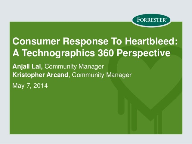 Consumer Response To Heartbleed: A Technographics 360 Perspective Anjali Lai, Community Manager Kristopher Arcand, Communi...