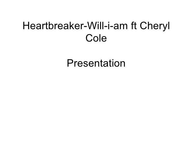 Heartbreaker-Will-i-am ft Cheryl Cole Presentation