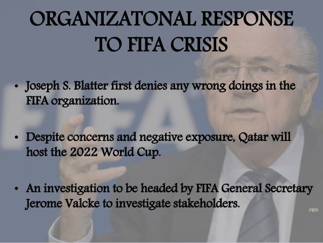 Stakeholder's Response To FIFA Crisis • Government- Swiss government conduct intense investigations into the allegations. ...