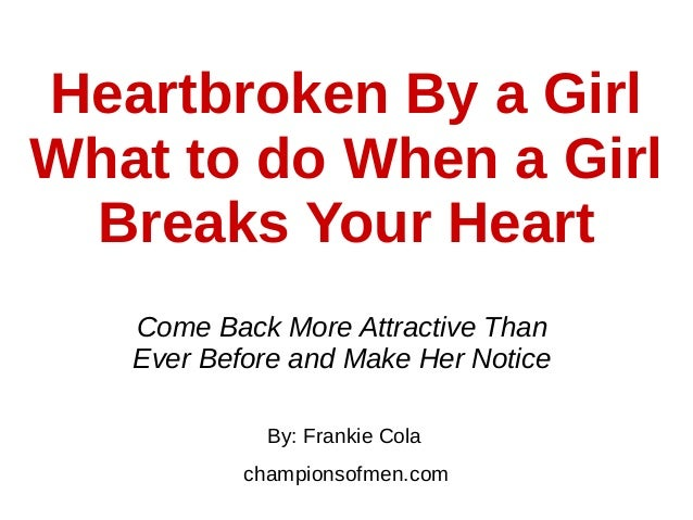 Heartbroken By A Girl What To Do When A Girl Breaks Your Heart