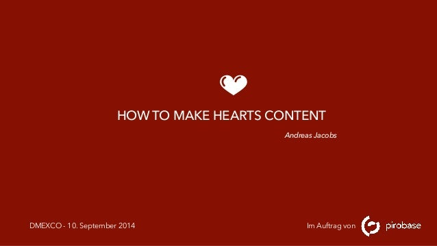 HOW TO MAKE HEARTS CONTENT  Andreas Jacobs  DMEXCO - 10. September 2014 Im Auftrag von