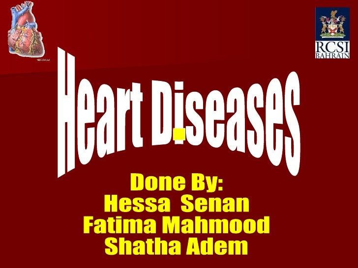 Heart Diseases Done By: Hessa  Senan Fatima Mahmood Shatha Adem