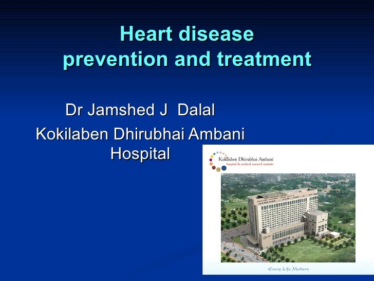 Heart disease   prevention and treatment   Dr Jamshed J DalalKokilaben Dhirubhai Ambani         Hospital