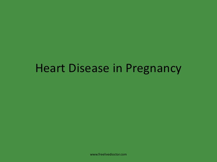 Heart Disease in Pregnancy<br />www.freelivedioctor.com<br />