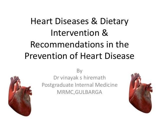 Heart Diseases & Dietary Intervention & Recommendations in the Prevention of Heart Disease By Dr vinayak s hiremath Postgr...