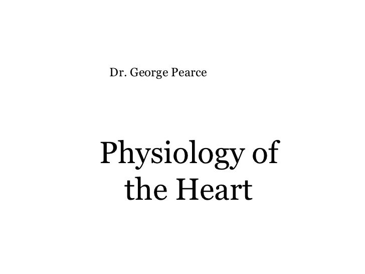 Physiology of the Heart Dr. George Pearce