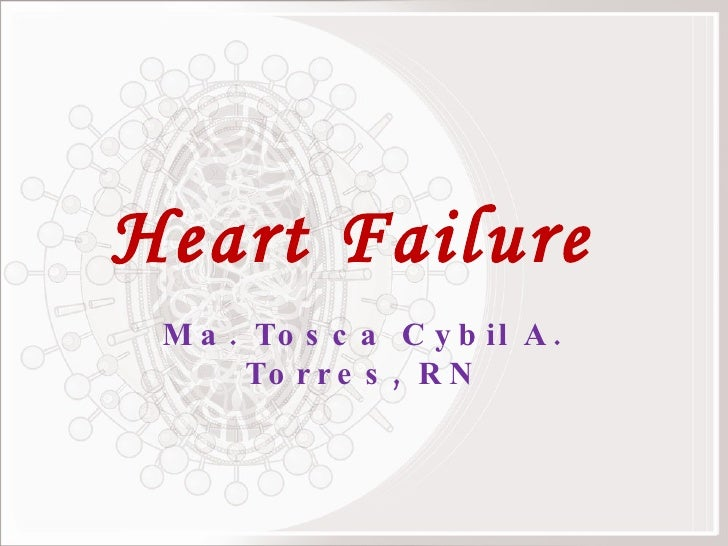 Heart Failure  Ma. Tosca Cybil A. Torres, RN