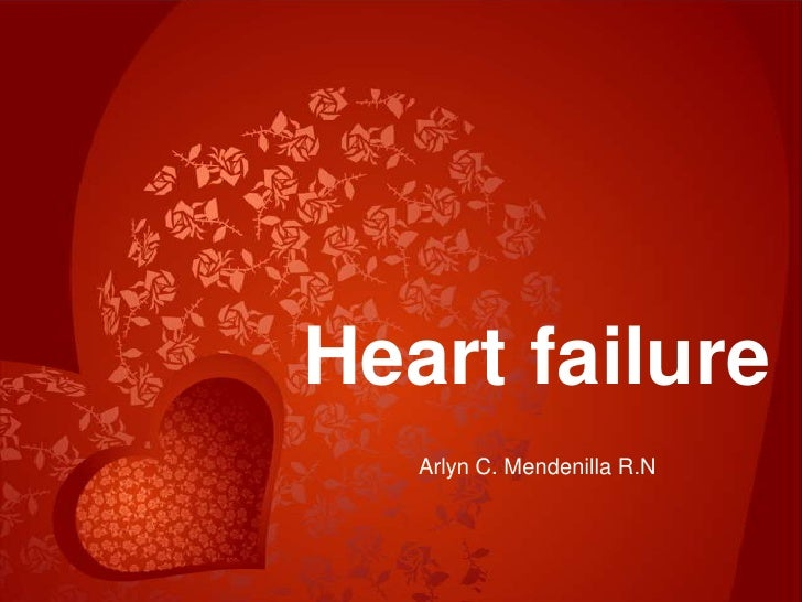 Heart failure<br />Arlyn C. Mendenilla R.N<br />