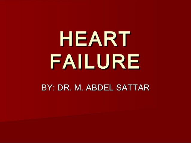 HEART FAILURE BY: DR. M. ABDEL SATTAR