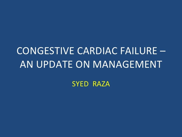 CONGESTIVE CARDIAC FAILURE – AN UPDATE ON MANAGEMENT SYED  RAZA
