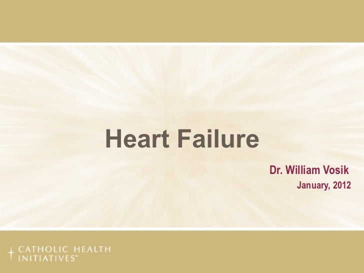 Heart Failure Dr. William Vosik   January, 2012