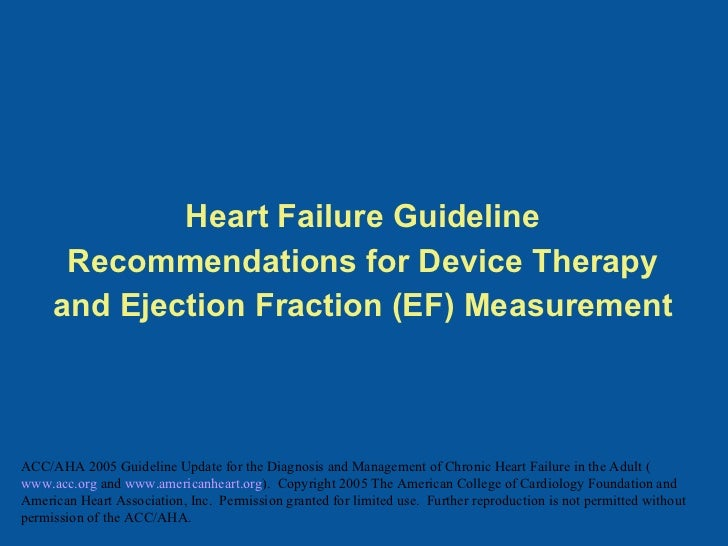 Heart Failure Guideline Recommendations for Device Therapy and Ejection Fraction (EF) Measurement ACC/AHA 2005 Guideline U...