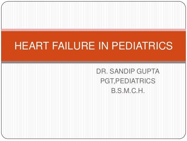 DR. SANDIP GUPTA PGT,PEDIATRICS B.S.M.C.H. HEART FAILURE IN PEDIATRICS