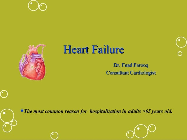Heart Failure Dr. Fuad Farooq Consultant Cardiologist  The most common reason for  hospitalization in adults >65 years ol...