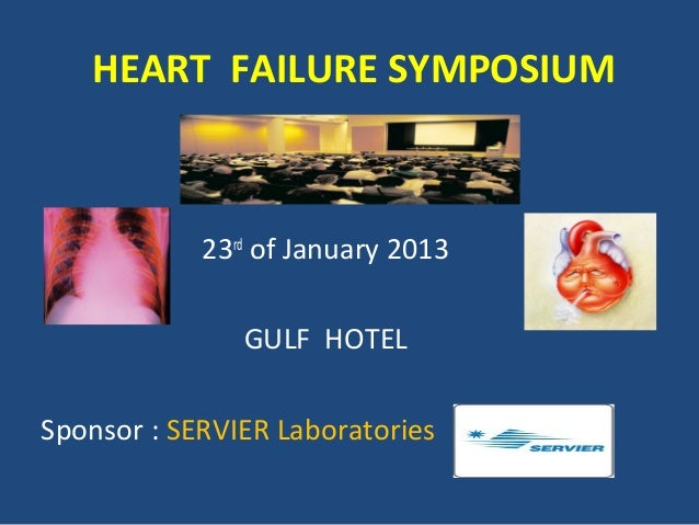 HEART FAILURE SYMPOSIUM            23rd of January 2013               GULF HOTELSponsor : SERVIER Laboratories