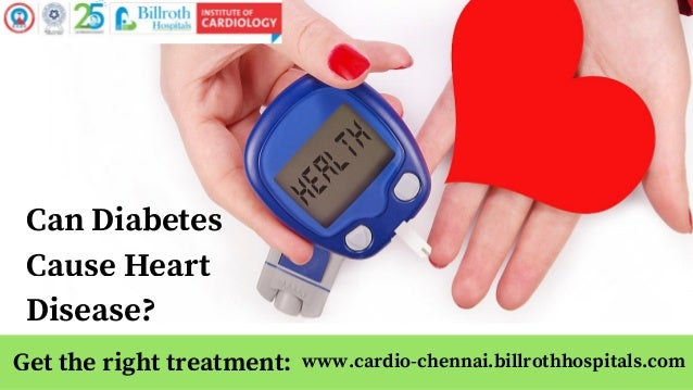 www.cardio-chennai.billrothhospitals.com Can Diabetes Cause Heart Disease? Get the right treatment: