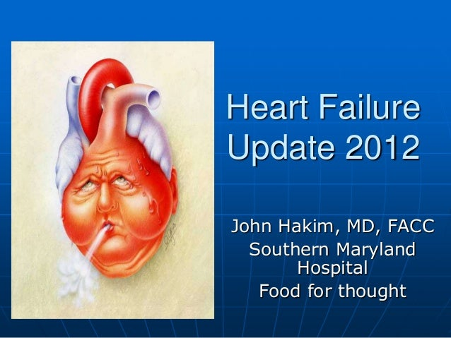 Heart Failure Update 2012 John Hakim, MD, FACC Southern Maryland Hospital Food for thought