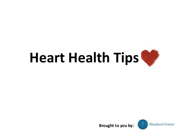 Heart Health Tips  Brought to you by: