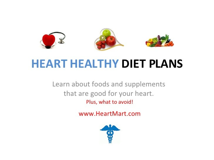 HEART HEALTHY  DIET PLANS Learn about foods and supplements  that are good for your heart.  Plus, what to avoid! www.Heart...
