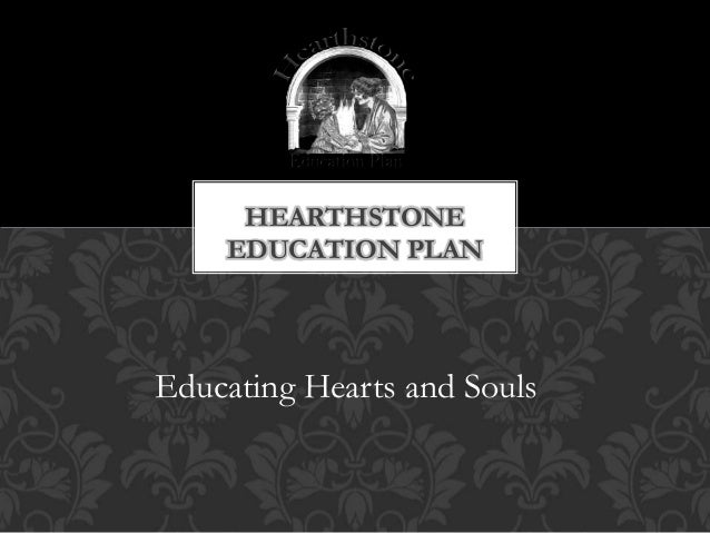 HEARTHSTONE EDUCATION PLAN Educating Hearts and Souls