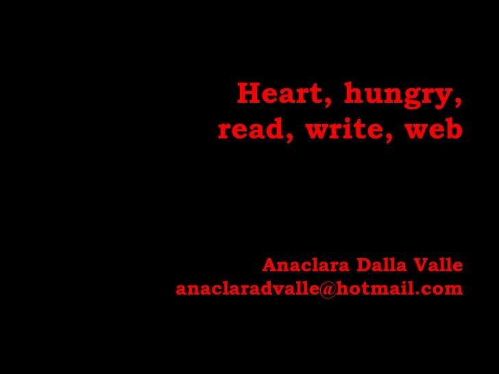 Heart, hungry, read, write, webAnaclara Dalla Valleanaclaradvalle@hotmail.com<br />
