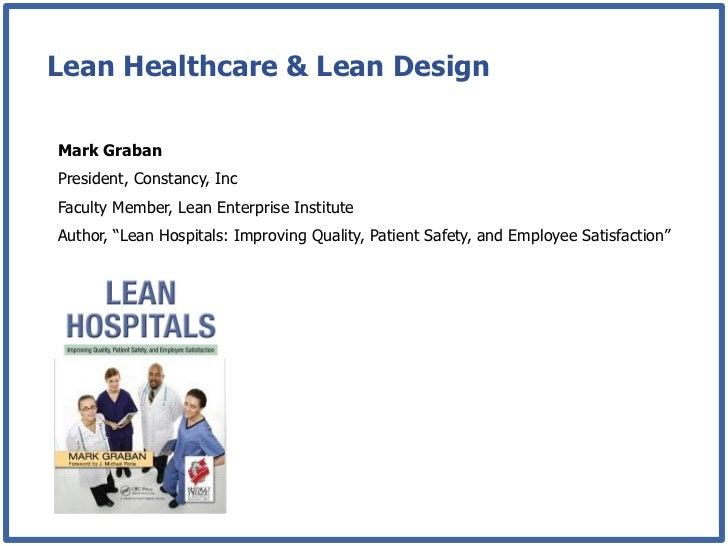 "Lean Healthcare & Lean DesignMark GrabanPresident, Constancy, IncFaculty Member, Lean Enterprise InstituteAuthor, ""Lean Ho..."