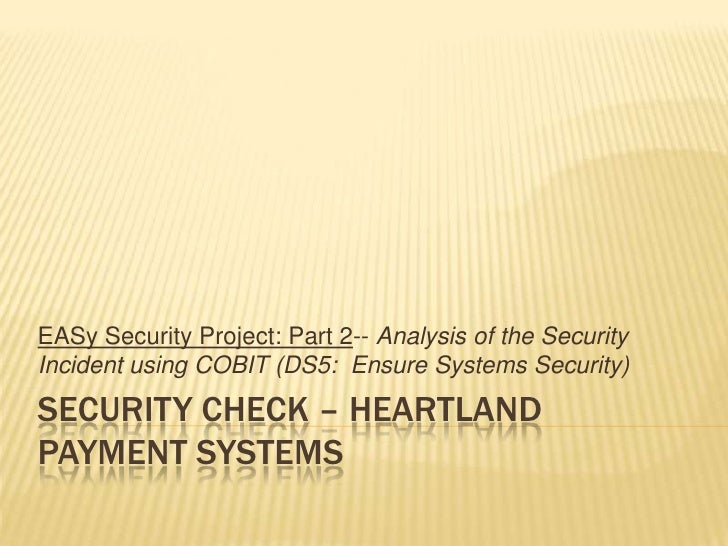 Security check – Heartland payment systems<br />EASy Security Project:Part 2-- Analysis of the Security Incident using CO...