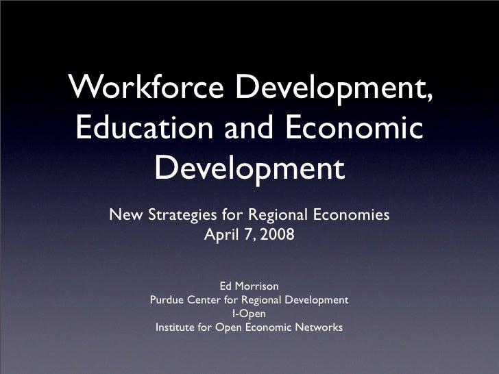 Workforce Development, Education and Economic      Development   New Strategies for Regional Economies               April...