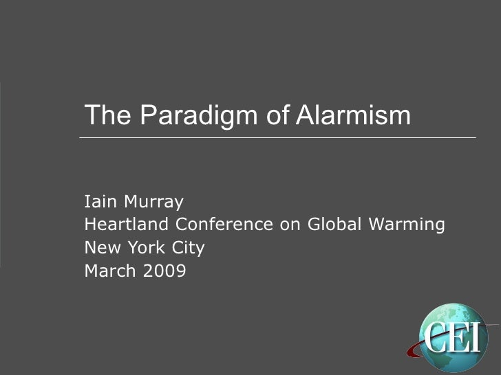 The Paradigm of Alarmism Iain Murray Heartland Conference on Global Warming New York City March 2009
