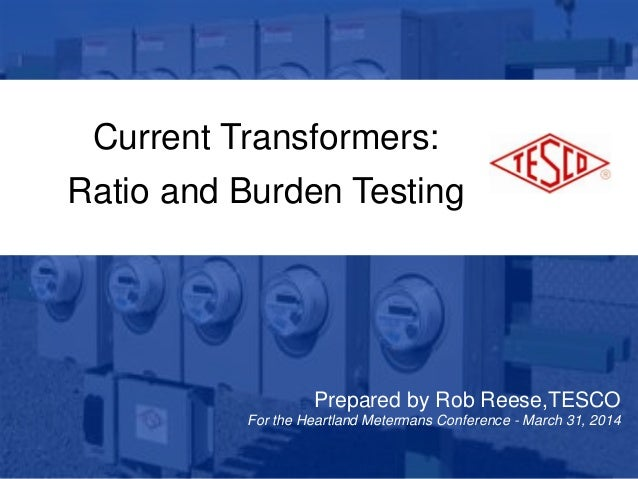 1 10/02/2012 Slide 1 Current Transformers: Ratio and Burden Testing Prepared by Rob Reese,TESCO For the Heartland Meterman...