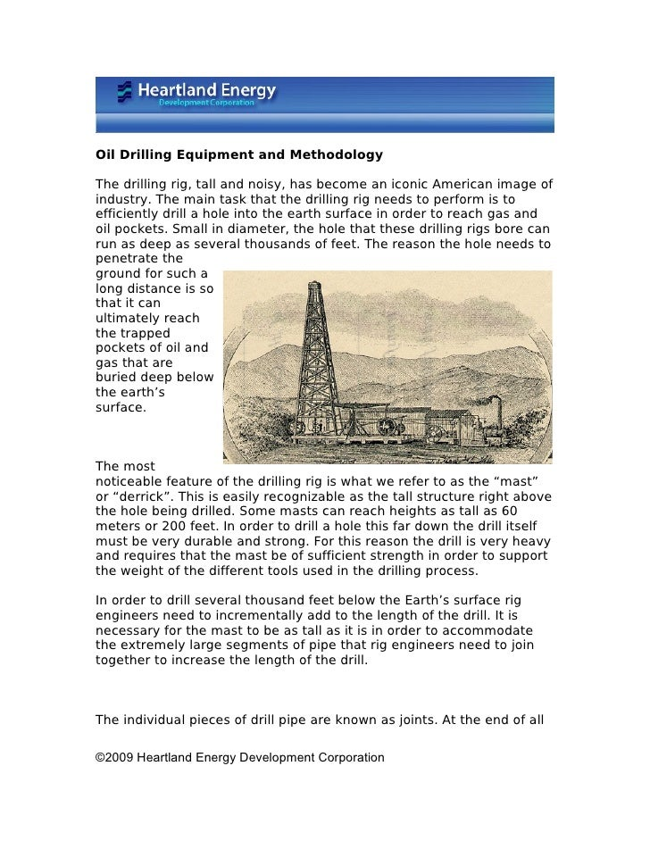 Oil Drilling Equipment and Methodology  The drilling rig, tall and noisy, has become an iconic American image of industry....