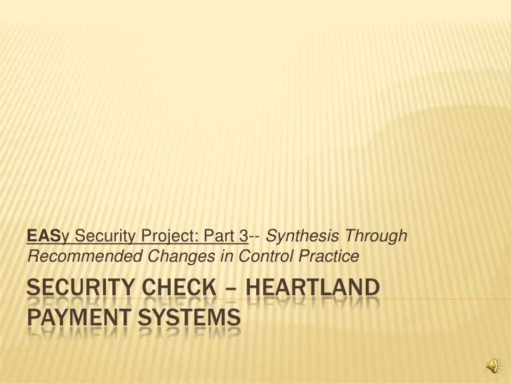 Security check – Heartland payment systems<br />EASy Security Project:Part 3-- Synthesis Through Recommended Changes in C...