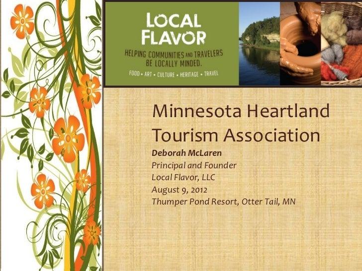 Minnesota HeartlandTourism AssociationDeborah McLarenPrincipal and FounderLocal Flavor, LLCAugust 9, 2012Thumper Pond Reso...
