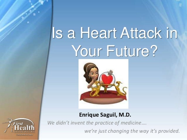 Is a Heart Attack in    Your Future?             Enrique Saguil, M.D.We didn't invent the practice of medicine….          ...
