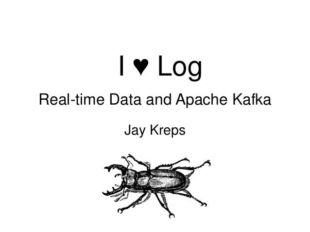 Real-time Data and Apache Kafka Jay Kreps I ♥ Log