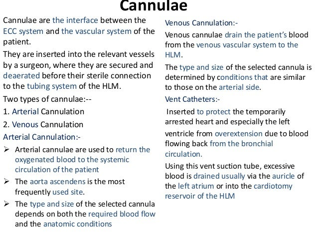 Cannulae Cannulae are the interface between the ECC system and the vascular system of the patient. They are inserted into ...