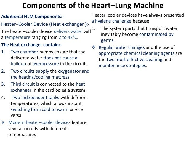 Additional HLM Components:- Heater–Cooler Device (Heat exchanger ):- The heater–cooler device delivers water with a temper...