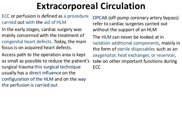 Extracorporeal Circulation ECC or perfusion is defined as a procedure carried out with the aid of HLM In the early stages,...