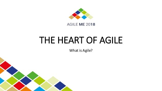 THE HEART OF AGILE What is Agile?