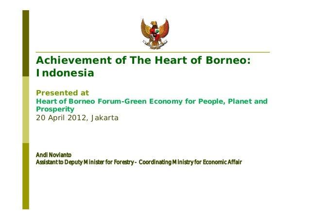 Achievement of The Heart of Borneo:IndonesiaPresented atHeart of Borneo Forum-Green Economy for People, Planet andProsperi...