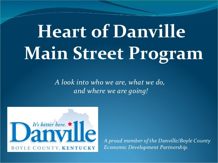 Heart of Danville  Main Street Program A proud member of the Danville/Boyle County Economic Development Partnership. A loo...
