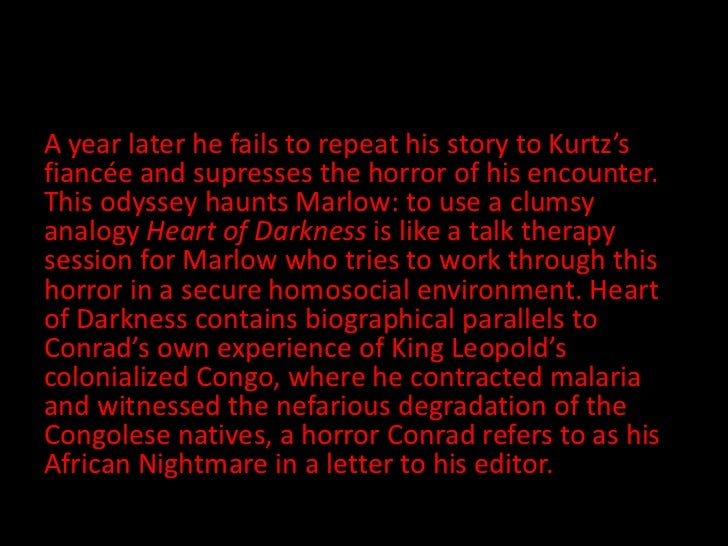 A year later he fails to repeat his story to Kurtz'sfiancée and supresses the horror of his encounter.This odyssey haunts ...